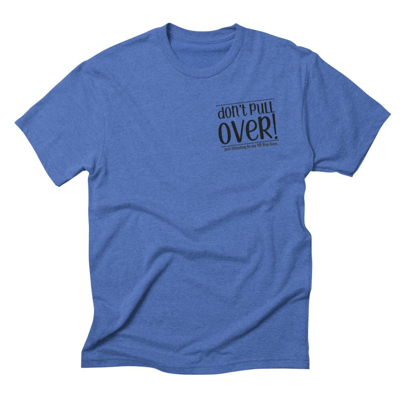 Don't Pull Over! (black letters) Men's T-Shirt by Sissy Store: 90 Day Gays Swag