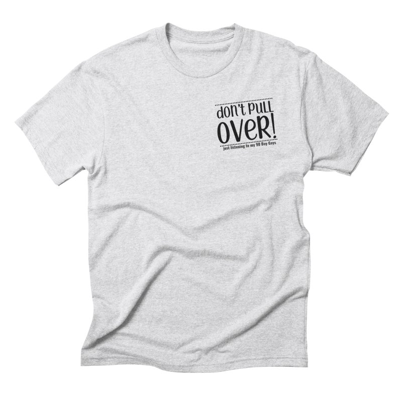 Don't Pull Over! (black letters) Men's Triblend T-Shirt by Sissy Store: 90 Day Gays Swag