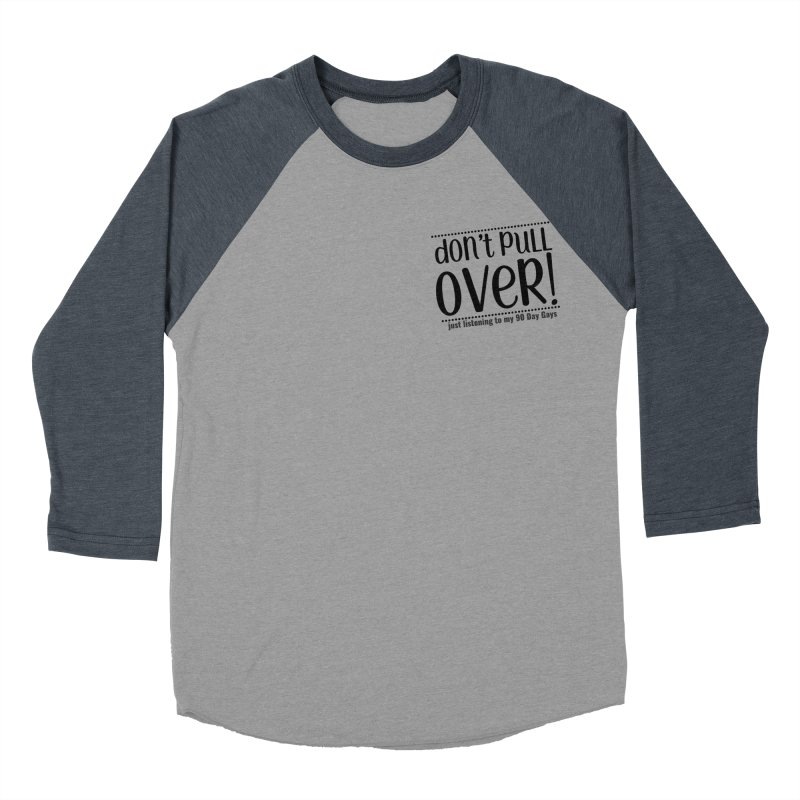 Don't Pull Over! (black letters) Men's Baseball Triblend Longsleeve T-Shirt by Sissy Store: 90 Day Gays Swag