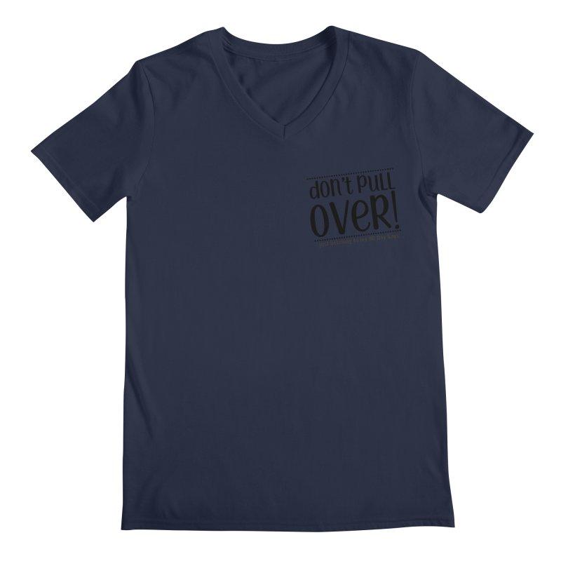 Don't Pull Over! (black letters) Men's Regular V-Neck by Sissy Store: 90 Day Gays Swag