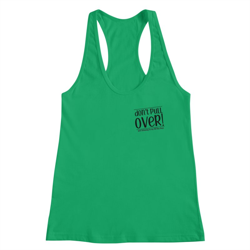 Don't Pull Over! (black letters) Women's Tank by Sissy Store: 90 Day Gays Swag