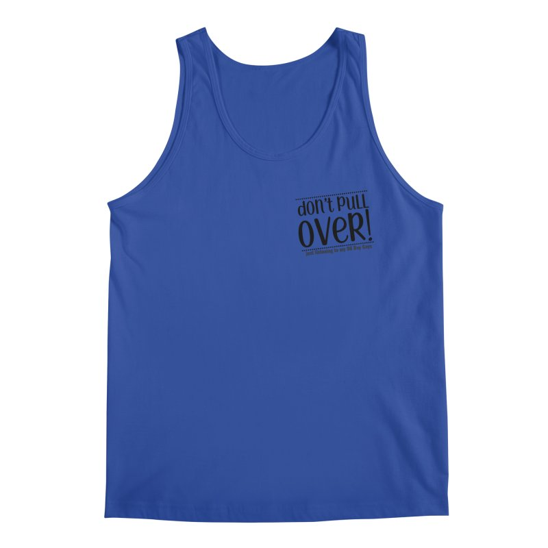 Don't Pull Over! (black letters) Men's Tank by Sissy Store: 90 Day Gays Swag