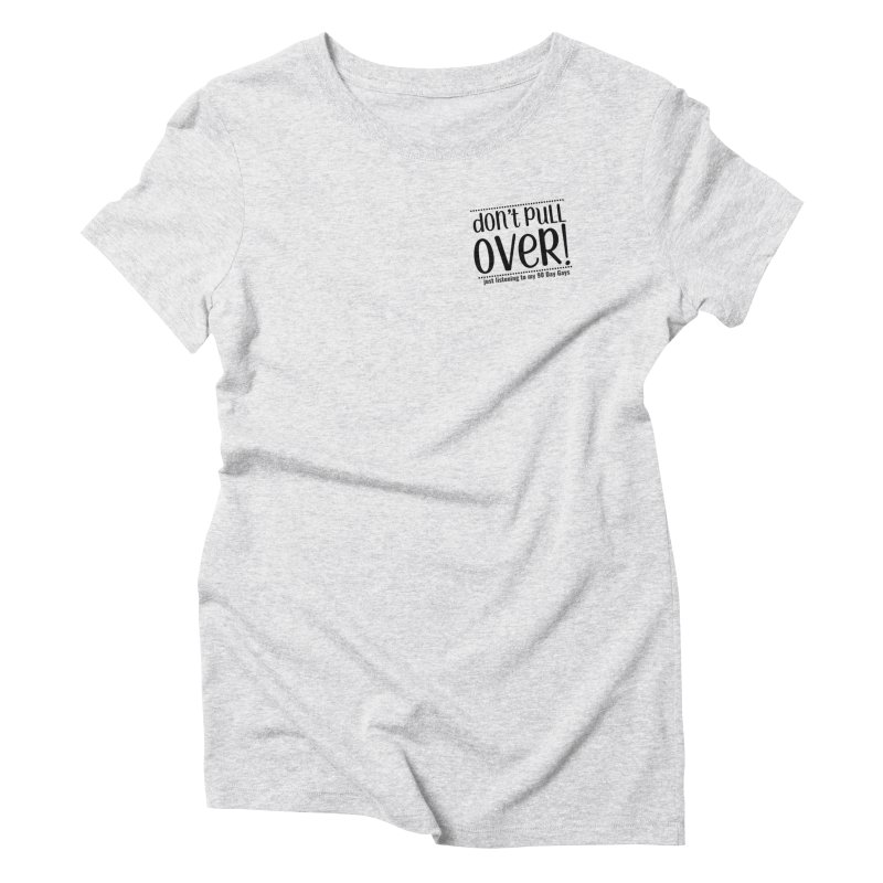Don't Pull Over! (black letters) Women's T-Shirt by Sissy Store: 90 Day Gays Swag