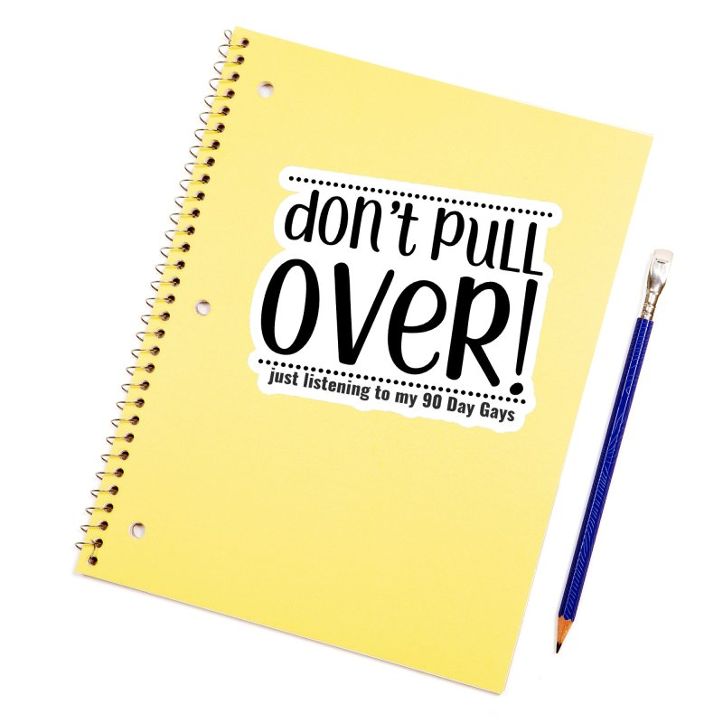 Don't Pull Over! (black letters) Accessories Sticker by Sissy Store: 90 Day Gays Swag