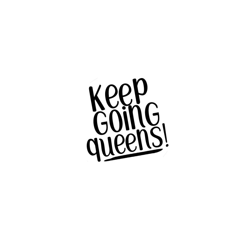 Keep Going Queens! Home Fine Art Print by Sissy Store: 90 Day Gays Swag