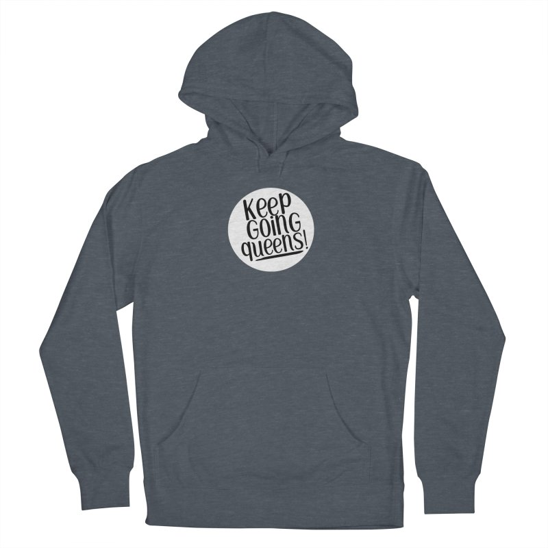 Keep Going Queens! Women's French Terry Pullover Hoody by Sissy Store: 90 Day Gays Swag