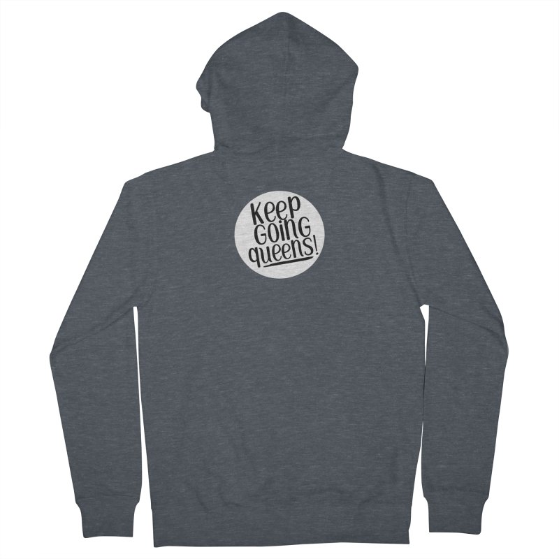Keep Going Queens! Men's French Terry Zip-Up Hoody by Sissy Store: 90 Day Gays Swag