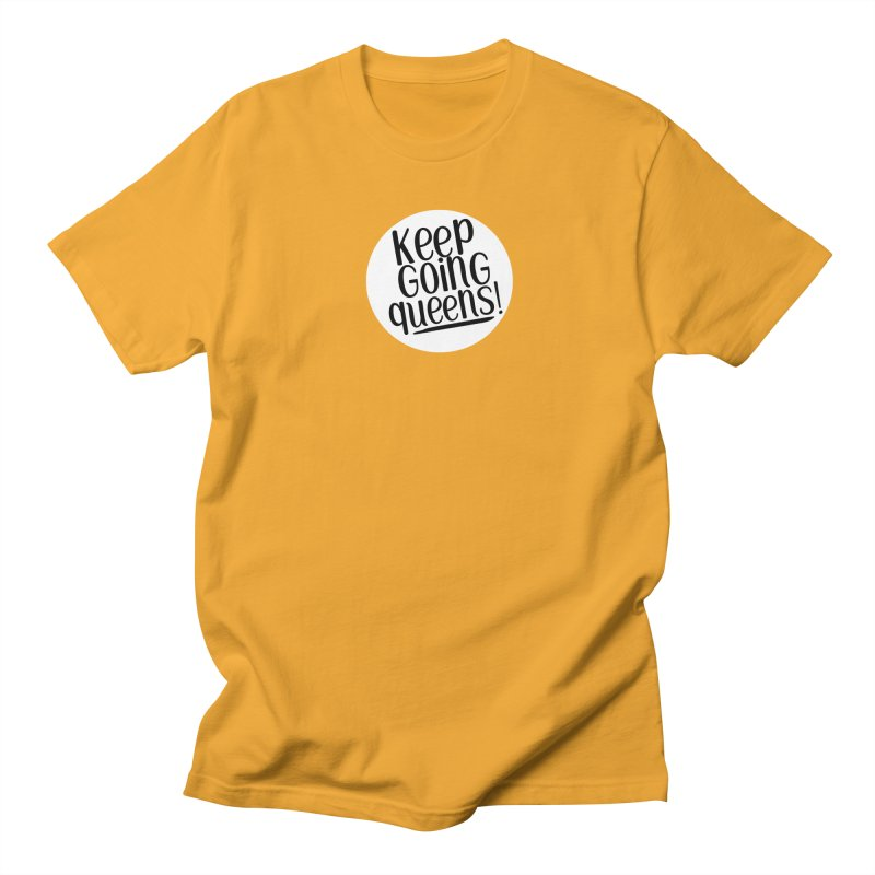 Keep Going Queens! Men's T-Shirt by Sissy Store: 90 Day Gays Swag