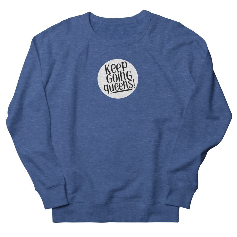 Keep Going Queens! Men's Sweatshirt by Sissy Store: 90 Day Gays Swag