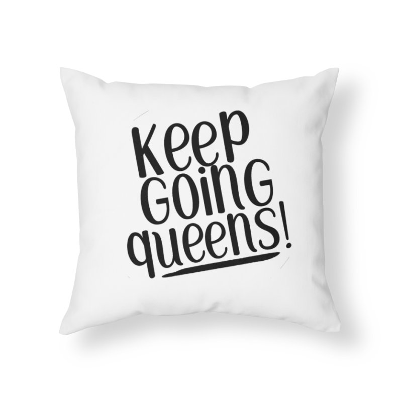 Keep Going Queens! Home Throw Pillow by Sissy Store: 90 Day Gays Swag
