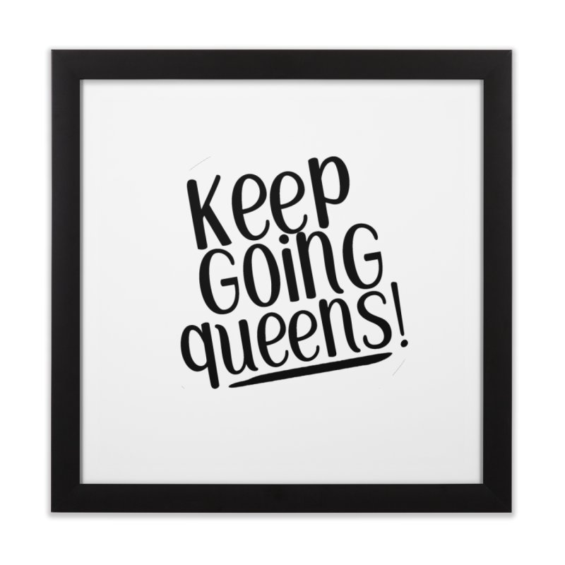 Keep Going Queens! Home Framed Fine Art Print by Sissy Store: 90 Day Gays Swag