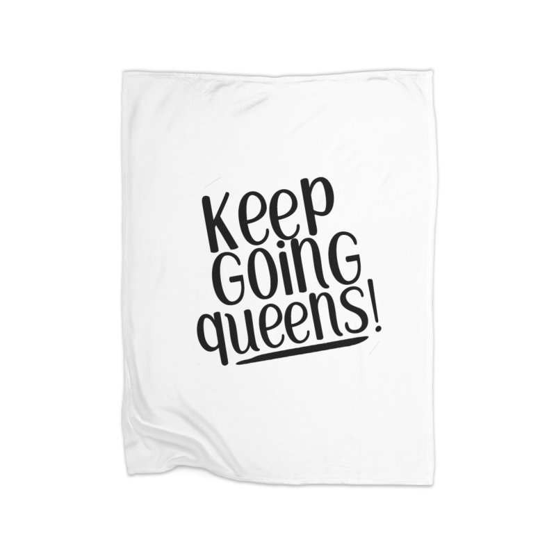 Keep Going Queens! Home Blanket by Sissy Store: 90 Day Gays Swag