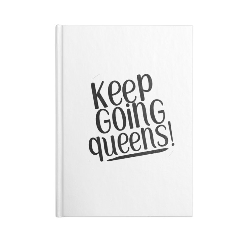 Keep Going Queens! Accessories Lined Journal Notebook by Sissy Store: 90 Day Gays Swag