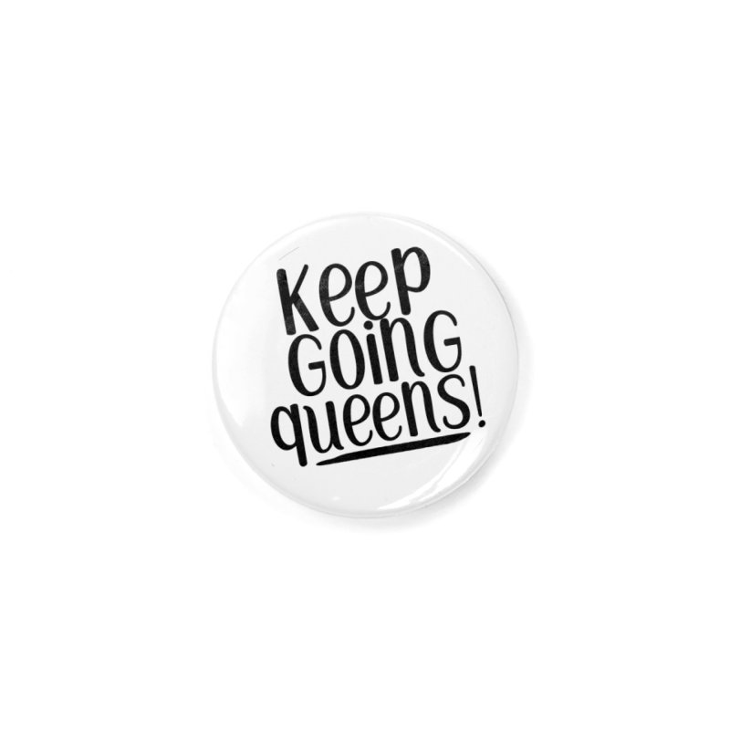 Keep Going Queens! Accessories Button by Sissy Store: 90 Day Gays Swag