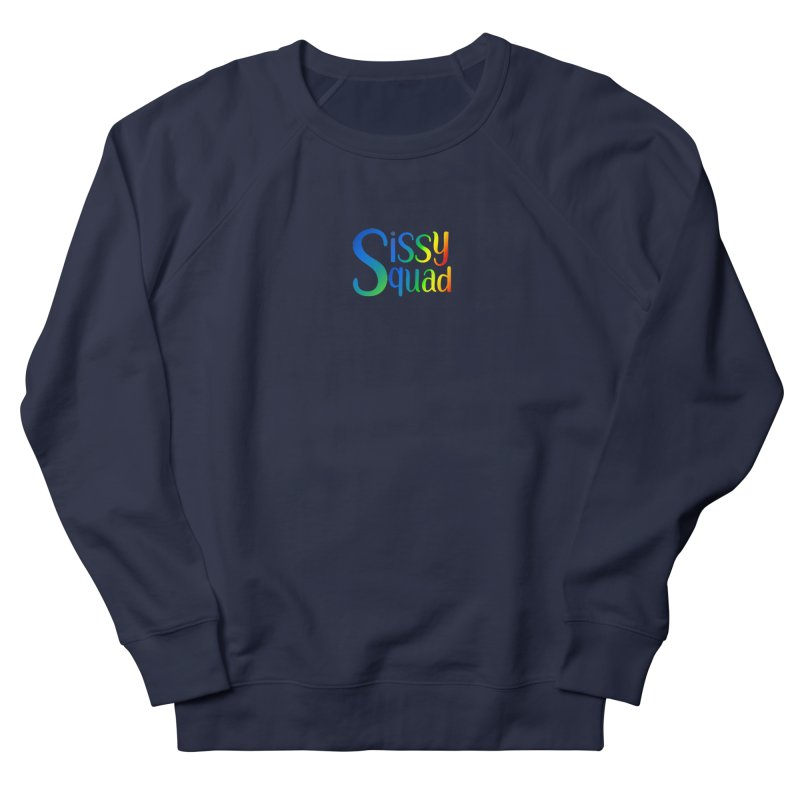 Sissy Squad RAINBOW TEXT Women's French Terry Sweatshirt by Sissy Store: 90 Day Gays Swag
