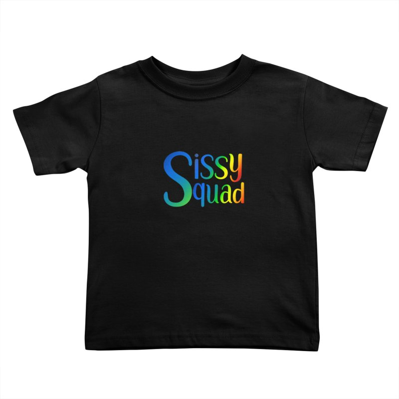 Sissy Squad RAINBOW TEXT Kids Toddler T-Shirt by Sissy Store: 90 Day Gays Swag