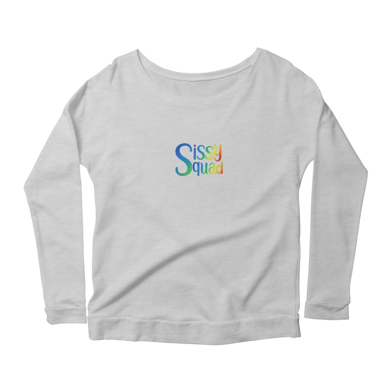 Sissy Squad RAINBOW TEXT Women's Scoop Neck Longsleeve T-Shirt by Sissy Store: 90 Day Gays Swag