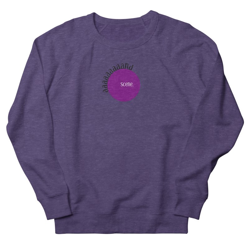 aaaaand Scene Women's French Terry Sweatshirt by Sissy Store: 90 Day Gays Swag