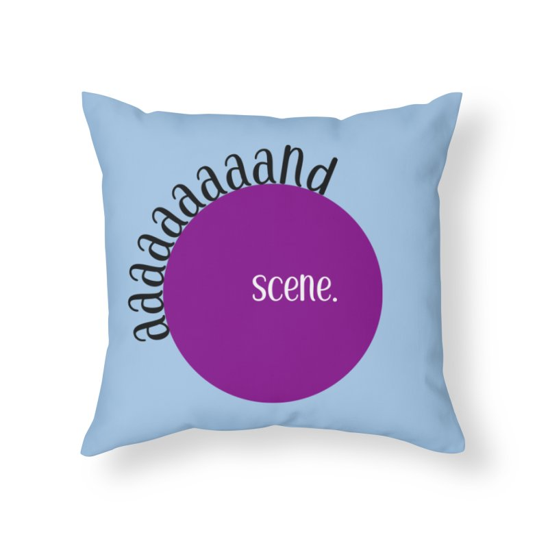 aaaaand Scene Home Throw Pillow by Sissy Store: 90 Day Gays Swag