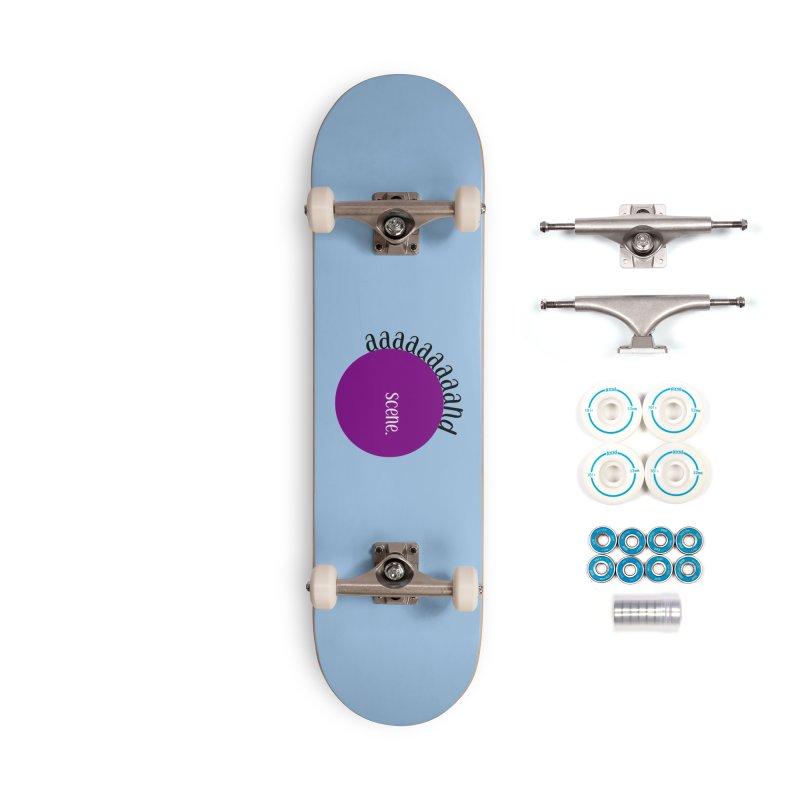 aaaaand Scene Accessories Skateboard by Sissy Store: 90 Day Gays Swag