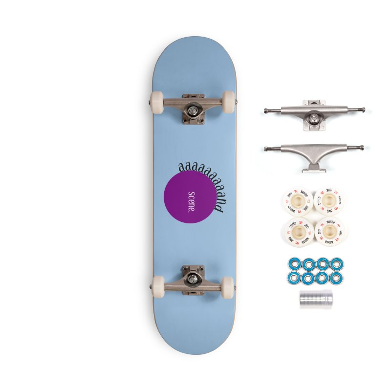 aaaaand Scene Accessories Complete - Premium Skateboard by Sissy Store: 90 Day Gays Swag