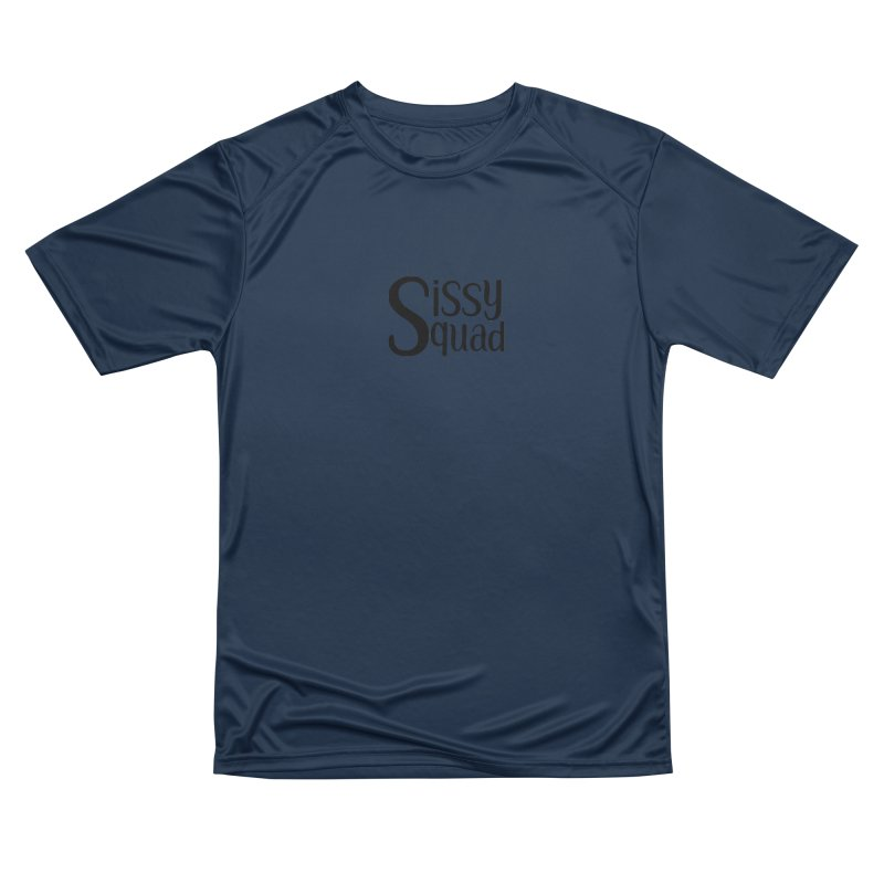 Sissy Squad BLACK LETTERS-NOT FOR DARK SHIRTS! Men's Performance T-Shirt by Sissy Store: 90 Day Gays Swag