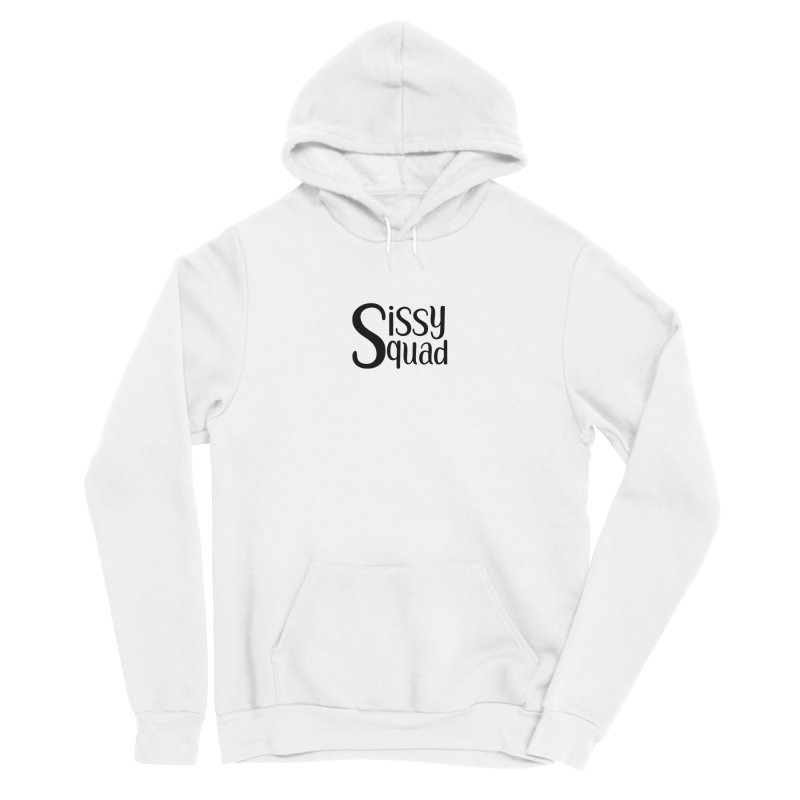 Sissy Squad BLACK LETTERS-NOT FOR DARK SHIRTS! Women's Sponge Fleece Pullover Hoody by Sissy Store: 90 Day Gays Swag