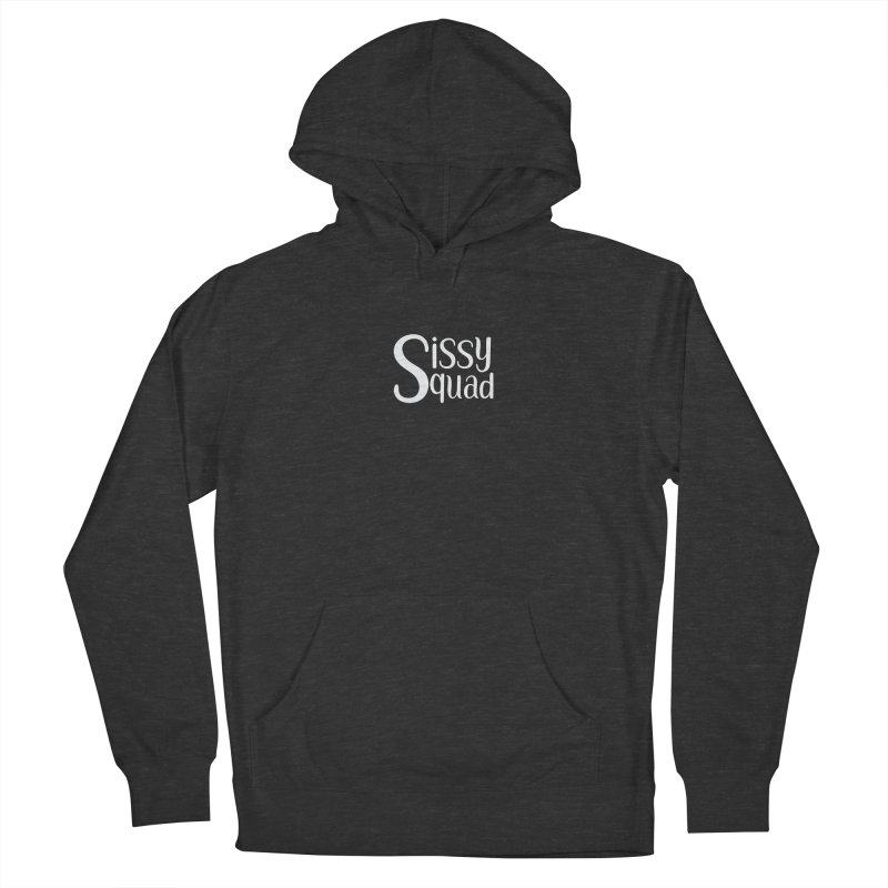 Sissy Squad - WHITE LETTER-NOT FOR LIGHT COLORS! Men's French Terry Pullover Hoody by Sissy Store: 90 Day Gays Swag
