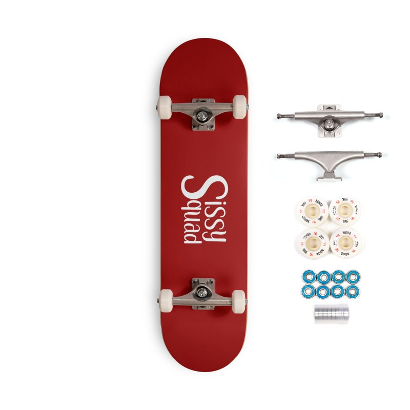 Sissy Squad - WHITE LETTER-NOT FOR LIGHT COLORS! Accessories Complete - Premium Skateboard by Sissy Store: 90 Day Gays Swag