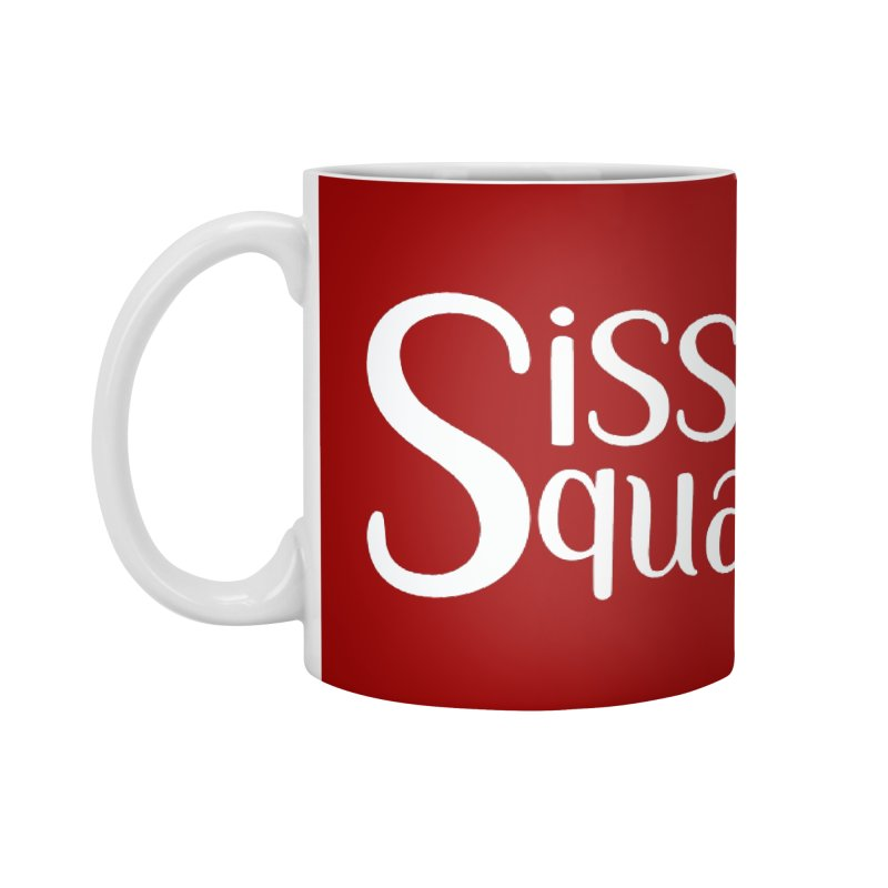 Sissy Squad - WHITE LETTER-NOT FOR LIGHT COLORS! Accessories Mug by Sissy Store: 90 Day Gays Swag