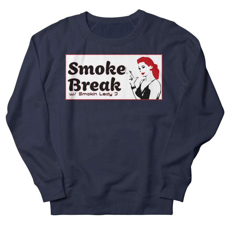Smoke Break Classic Women's French Terry Sweatshirt by SixSqrlStore