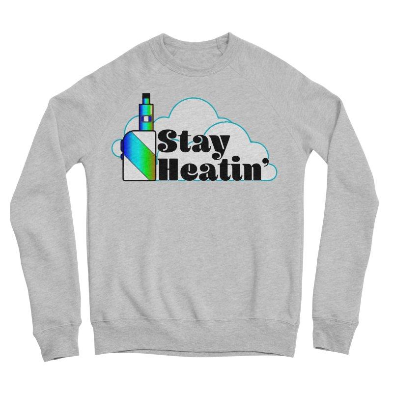 Stay Heatin' Men's Sponge Fleece Sweatshirt by SixSqrlStore