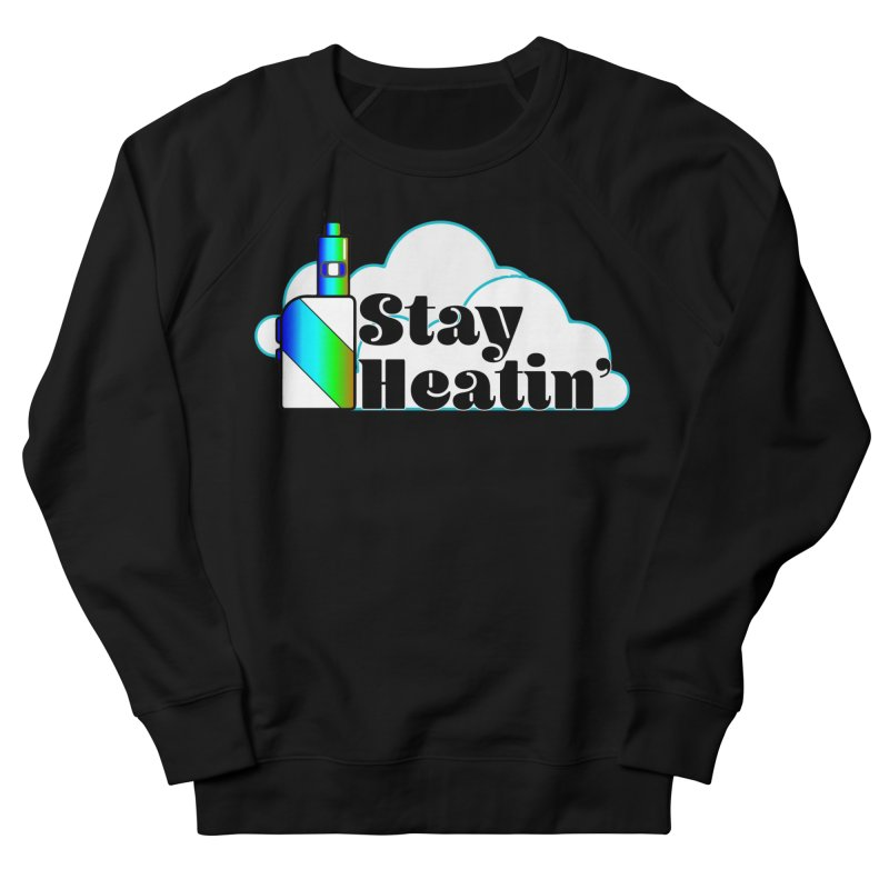 Stay Heatin' Women's French Terry Sweatshirt by SixSqrlStore