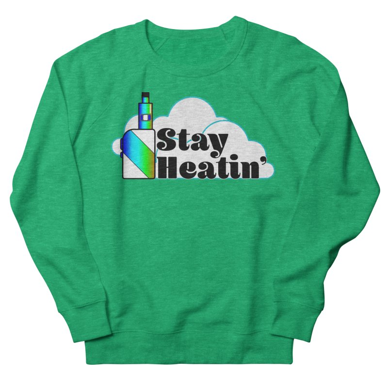 Stay Heatin' Men's French Terry Sweatshirt by SixSqrlStore