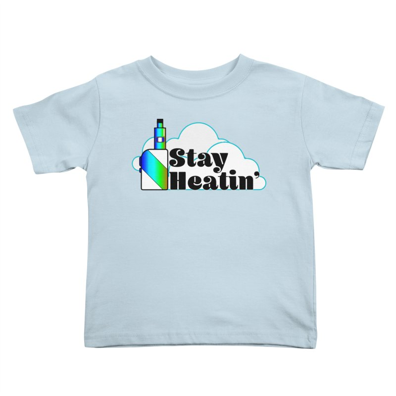Stay Heatin' Kids Toddler T-Shirt by SixSqrlStore