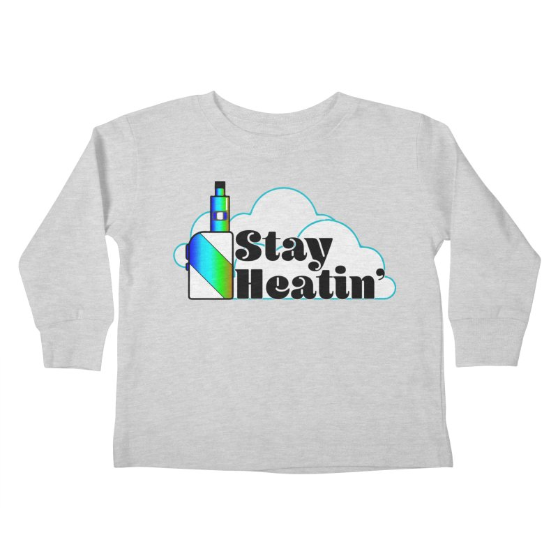 Stay Heatin' Kids Toddler Longsleeve T-Shirt by SixSqrlStore