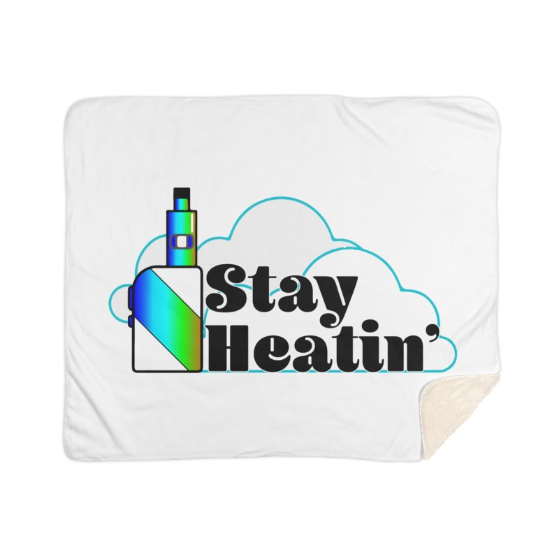 Stay Heatin' Home Sherpa Blanket Blanket by SixSqrlStore