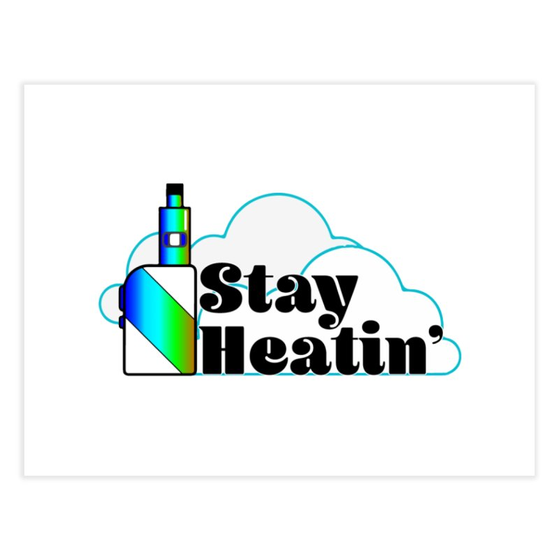 Stay Heatin' Home Fine Art Print by SixSqrlStore