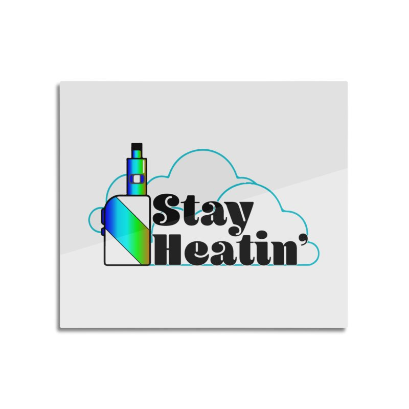 Stay Heatin' Home Mounted Aluminum Print by SixSqrlStore