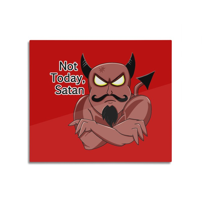 Not Today, Satan Home Mounted Acrylic Print by Slightly Animated Merch