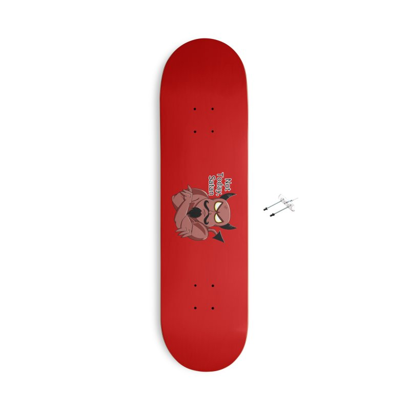 Not Today, Satan Accessories With Hanging Hardware Skateboard by Slightly Animated Merch