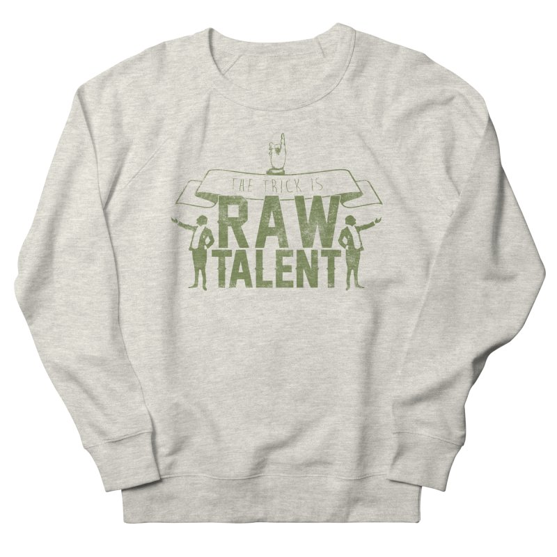 RAW TALENT Women's Sweatshirt by Slothfox Apparel by Trenn