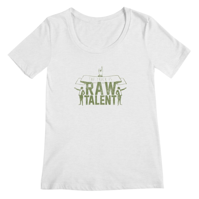 RAW TALENT Women's Scoopneck by Slothfox Apparel by Trenn