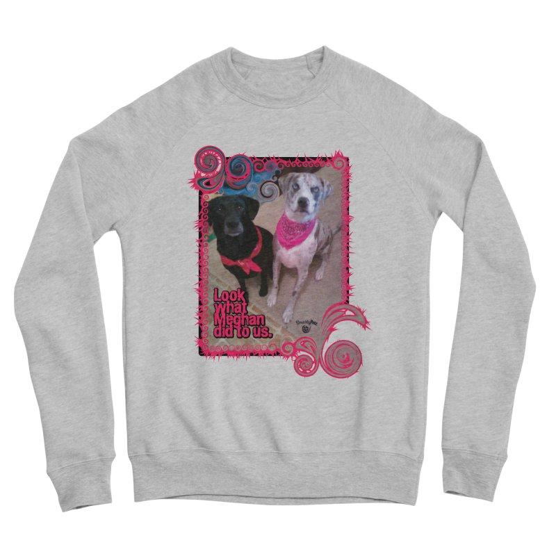 Look what Meghan did to us. Women's Sponge Fleece Sweatshirt by Smarty Petz's Artist Shop