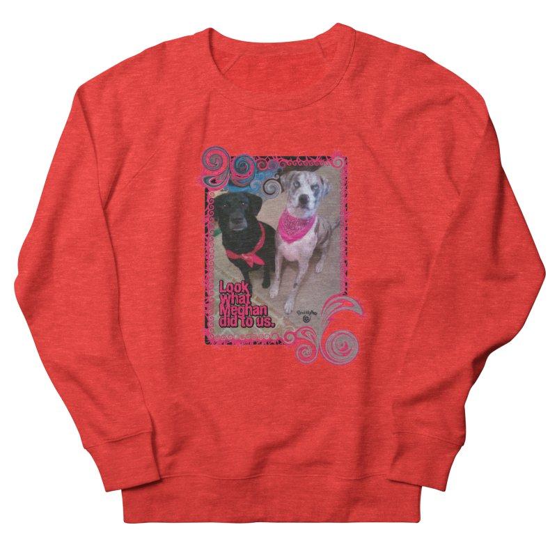 Look what Meghan did to us. Women's Sweatshirt by Smarty Petz's Artist Shop