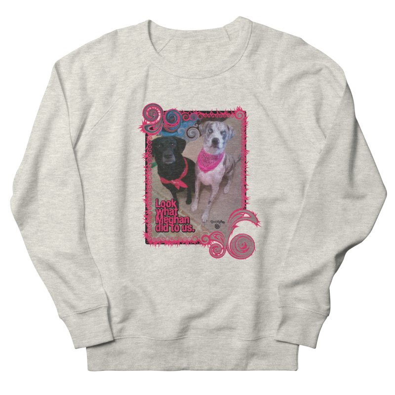 Look what Meghan did to us. Women's French Terry Sweatshirt by Smarty Petz's Artist Shop