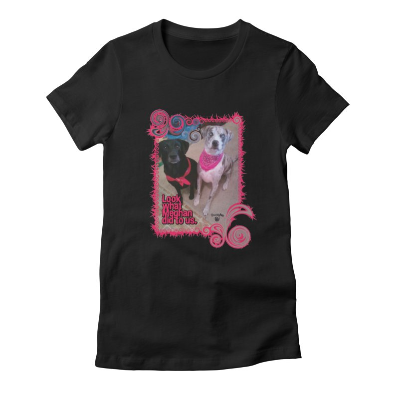 Look what Meghan did to us. Women's T-Shirt by Smarty Petz's Artist Shop