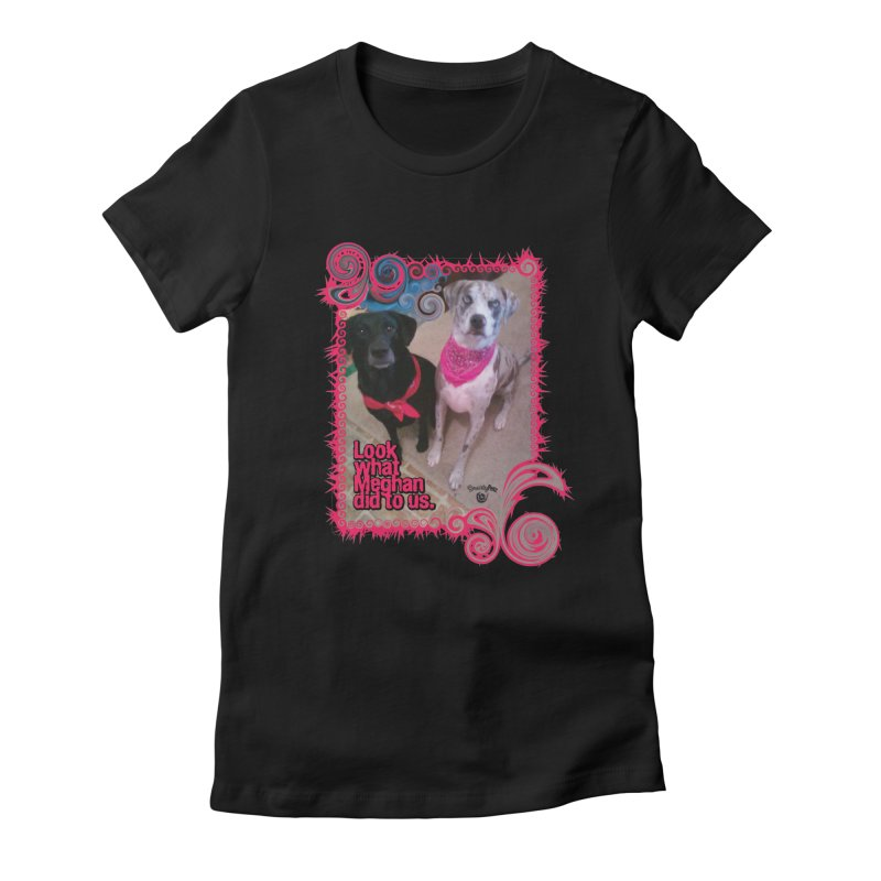 Look what Meghan did to us. Women's Fitted T-Shirt by Smarty Petz's Artist Shop