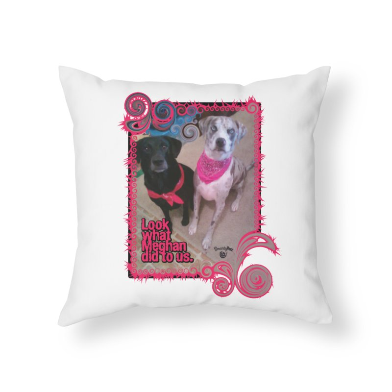 Look what Meghan did to us. Home Throw Pillow by Smarty Petz's Artist Shop