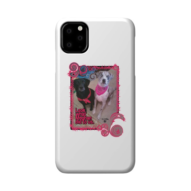 Look what Meghan did to us. Accessories Phone Case by Smarty Petz's Artist Shop